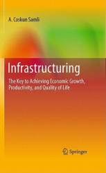 Infrastructuring - The Key to Achieving Economic Growth, Productivity, and Quality of Life (2010)