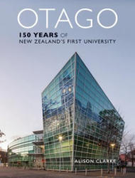 Otago: 150 Years of New Zealand's First University (ISBN: 9781988531335)
