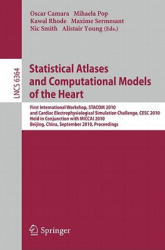 Statistical Atlases and Computational Models of the Heart - First International Workshop, STACOM 2010, and Cardiac Electrophysical Simulation Challen (2010)