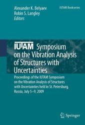IUTAM Symposium on the Vibration Analysis of Structures with Uncertainties - Proceedings of the IUTAM Symposium on the Vibration Analysis of Structur (2010)