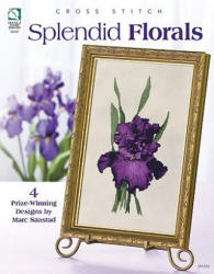 Cross Stitch Splendid Florals - Marc Saastad (2010)