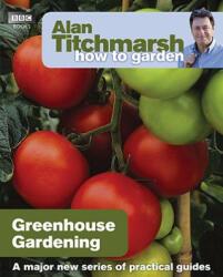 Alan Titchmarsh How to Garden: Greenhouse Gardening - Alan Titchmarsh (2010)