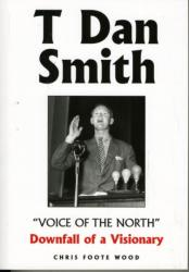 "T Dan Smith ""Voice of the North"" Downfall of a Visionary - The Life of the North-East's Most Charismatic Champion (2010)"