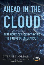 Ahead in the Cloud - Stephen Orban, Andy Jassy, Adrian Cockcroft (ISBN: 9781981924318)