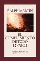 Cumplimiento de Todo Deseo: Guia Para El Camino Hacia Dios Segun La Sabiduria de Los Santos (ISBN: 9781937155391)