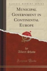 Municipal Government in Continental Europe (Classic Reprint) - Albert Shaw (ISBN: 9781330701164)