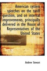 American System Speeches on the Tariff Question, and on Internal Improvements, Principally Delivered - Stewart, Andrew, Bcl (ISBN: 9781116157314)