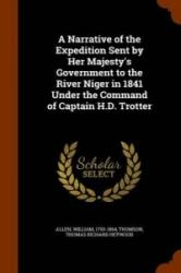 Narrative of the Expedition Sent by Her Majesty's Government to the River Niger in 1841 Under the Command of Captain H. D. Trotter - Allen, William, (Ph (Senior Lecturer, University of the Sunshine Coast), Thomas Richard Heywood Thomson (ISBN: 97813461917