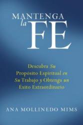 Mantenga la Fe - Ana Mollinedo Mims (ISBN: 9780061233890)