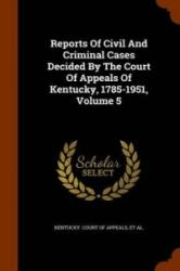 Reports of Civil and Criminal Cases Decided by the Court of Appeals of Kentucky, 1785-1951, Volume 5 - Hughes, James (London School of Economics, London, UK), Achilles Sneed (ISBN: 9781343952034)
