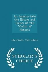 Inquiry Into the Nature and Causes of the Wealth of Nations - Scholar's Choice Edition - Adams, John, Former (ISBN: 9781297457159)