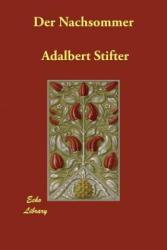 Nachsommer - Adalbert Stifter (ISBN: 9781406832051)