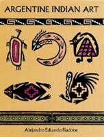 Argentine Indian Art (ISBN: 9780486298962)