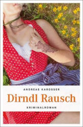 Dirndl Rausch - Andreas Karosser (ISBN: 9783740801861)