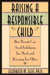 Raising a Responsible Child: How Parents Can Avoid Indulging Too Much and Rescuing Too Often (ISBN: 9780806518244)