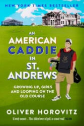 American Caddie in St. Andrews - Growing Up, Girls and Looping on the Old Course (ISBN: 9781783960002)