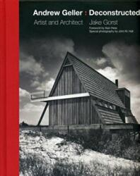 Andrew Geller: Deconstructed - Artist and Architect (ISBN: 9780990380894)