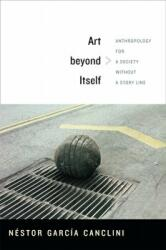 Art Beyond Itself - Anthropology for a Society without a Story Line (ISBN: 9780822356233)