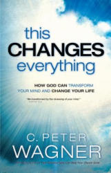 This Changes Everything - How God Can Transform Your Mind and Change Your Life (ISBN: 9780800797447)