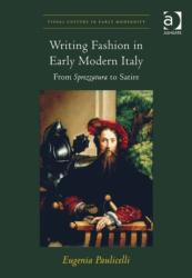 Writing Fashion in Early Modern Italy - From Sprezzatura to Satire (ISBN: 9781472411709)