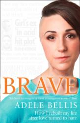 Brave - How I Rebuilt My Life After Love Turned to Hate (ISBN: 9780008182090)