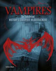 Vampires - The Truth Behind History's Creepiest Bloodsuckers (ISBN: 9781474704519)