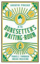 In the Bonesetter's Waiting Room - Travels Through Indian Medicine (ISBN: 9781781254875)