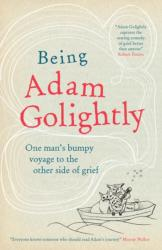 Being Adam Golightly - One man's bumpy voyage to the other side of grief (ISBN: 9781780723167)
