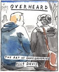 Overheard - The art of eavesdropping (ISBN: 9781743793640)