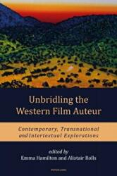 Unbridling the Western Film Auteur - Contemporary, Transnational and Intertextual Explorations (ISBN: 9781787071551)