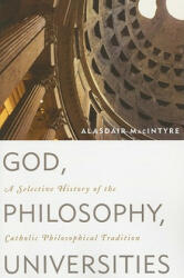 God, Philosophy, Universities - Alasdair MacIntyre (ISBN: 9780742544307)