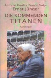 Die kommenden Titanen - Ernst Jünger, A. Gnoli, F. Volpi, Peter Weiß (2007)