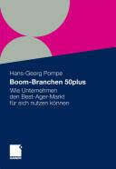 Boom-Branchen 50plus - Wie Unternehmen Den Best-Ager-Markt Fur Sich Nutzen Konnen (2011)