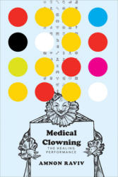 Medical Clowning: The Healing Performance (ISBN: 9780857423870)