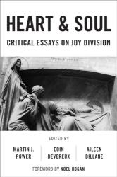Heart And Soul - Critical Essays On Joy Division (ISBN: 9781786603357)
