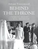 Behind the Throne - Adrian Tinniswood (ISBN: 9781910702826)