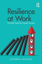 Resilience at Work - Practical Tools for Career Success (ISBN: 9781138305120)