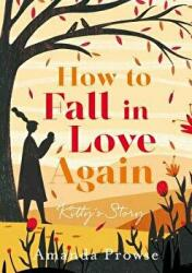 How to Fall in Love Again: Kitty's Story - Amanda Prowse (ISBN: 9781788542159)