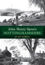John Henry Spree's Nottinghamshire (ISBN: 9781445680279)