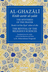 Al-Ghazali: The Mysteries of The Prayer - Book 4 of the Ilya ulum al-din (ISBN: 9781941610350)