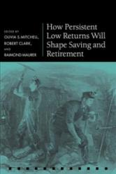 How Persistent Low Returns Will Shape Saving and Retirement (ISBN: 9780198827443)