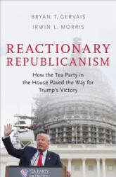 Reactionary Republicanism - How the Tea Party in the House Paved the Way for Trumps Victory (ISBN: 9780190870751)