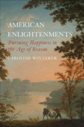 American Enlightenments - Pursuing Happiness in the Age of Reason (ISBN: 9780300240269)