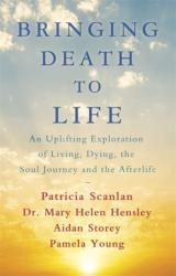 Bringing Death to Life - An Uplifting Exploration of Living, Dying, the Soul Journey and the Afterlife (ISBN: 9781473681910)