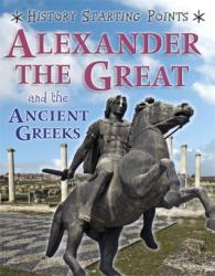 History Starting Points: Alexander the Great and the Ancient Greeks (ISBN: 9781445162065)
