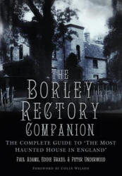 Borley Rectory Companion - The Complete Guide to 'The Most Haunted House in England' (ISBN: 9780750988124)