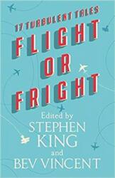Flight or Fright - Stephen King, Bev Vincent, Michael Lewis, Sir Arthur Conan Doyle, Richard Matheson, Ambrose Bierce, E. C. Tubb, Tom Bissell, Dan Simmons, Cody Goodfell (ISBN: 9781473691575)