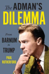 Adman's Dilemma - From Barnum to Trump (ISBN: 9781487522988)