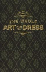 Whole Art of Dress (ISBN: 9780712352710)