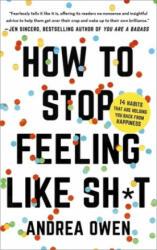 How to Stop Feeling Like Sh*t - Andrea Owen (ISBN: 9781473695818)